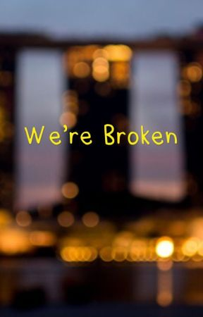 We're broken ✰unedited✰ by chocolate_chiper