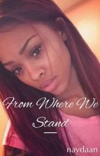 From Where We Stand  by naydaan