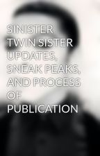 SINISTER TWIN SISTER UPDATES, SNEAK PEAKS, AND PROCESS OF PUBLICATION by TheHeadHill