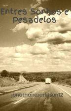 Entres Sonhos e Pesadelos by jonathanwarlyson12