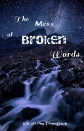 The Mess of Broken Words by WhiskeringPhanTrash