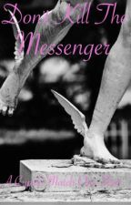 Don't Kill The Messenger (A Cupids Match One-Shot) by KeyTheGreatest