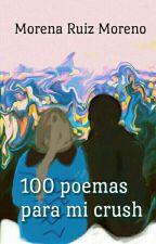 100 poemas para mi crush  by MorenaRuizMoreno