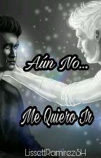 Aún No Me Quiero Ir -MALEC  by LissettRamirezSH
