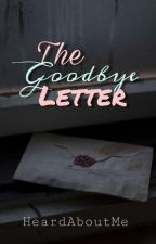 The Goodbye Letter by HeardAboutMe