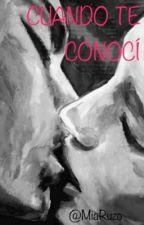 CUANDO TE CONOCÍ @MiaRuzo by MiaRuzo