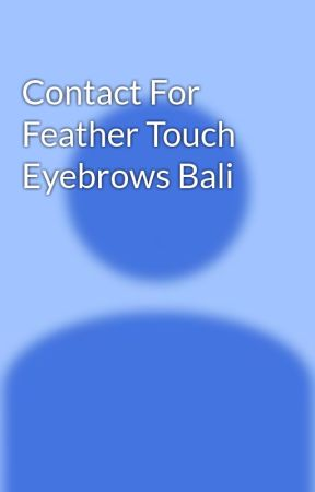 Contact For Feather Touch Eyebrows Bali by twogunstattoobali
