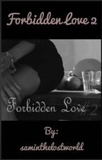 Forbidden Love 2  by saminthelostworld