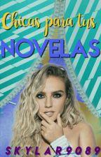 Chicas Para Tus Novelas by Skylar9089
