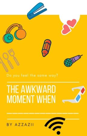 That awkward moment when ____ by AzzAzii