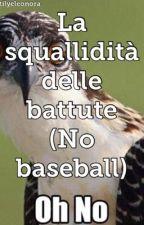 La squallidità delle battute (No baseball) by Stilyeleonora