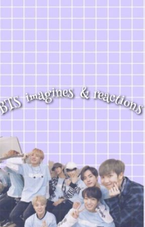 BTS imagines - ✖️BTS reacting to you trying to susprise