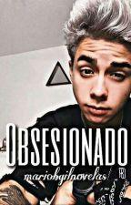 Obsesionado || Mario Bautista by mariobgilnovelas