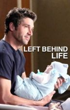 Left Behind Life⇒Greys Anatomy FF by GrimesEffect