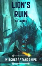 Lion's Ruin: To Arms by witchcraftandships