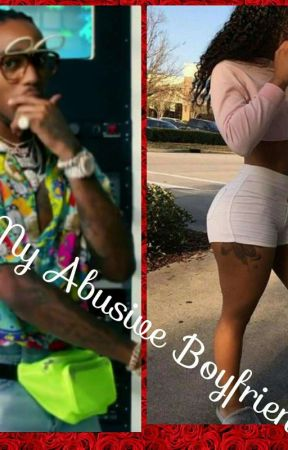 My Abusive Boyfriend  ( A quavo abusive/ love story) by aniawebb12