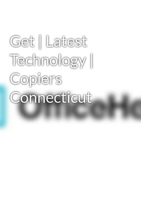 Get | Latest Technology | Copiers Connecticut by officehero11