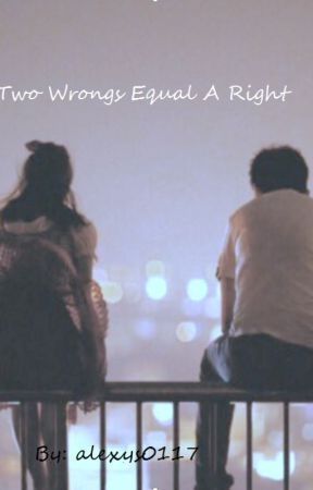 Two Wrongs equal a Right by alexys0117