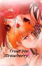 Trust Me, Strawberry (Renji x Ichigo, Yaoi, bleach) by Trinity_Carneaux