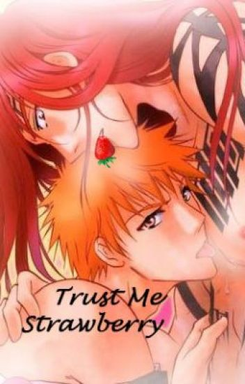 Trust Me, Strawberry (Renji x Ichigo, Yaoi, bleach)