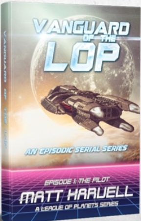 Vanguard of The League of Planets Serial Series, Episode 1: The Pilot  by MattHarvell