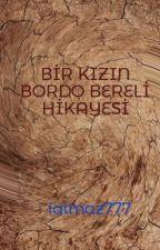 BİR KIZIN BORDO BERELİ HİKAYESİ by ialmaz777