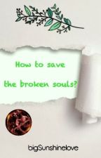 How to save the broken souls? ✔ by bigSunshinelove