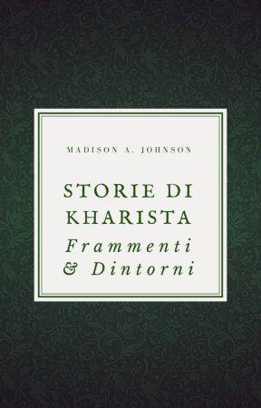 Storie di Kharista - Frammenti e dintorni by MaddieLys