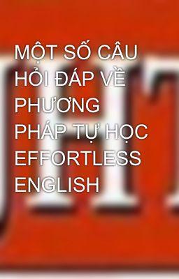 MỘT SỐ CÂU HỎI ĐÁP VỀ PHƯƠNG PHÁP TỰ HỌC EFFORTLESS ENGLISH