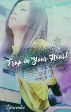 Trap in Your Heart by youcenlee