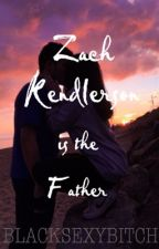 Zach Kendlerson is the Father by BLACKSEXYBITCH