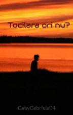 Tocilara ori nu? by GabyGabriela04