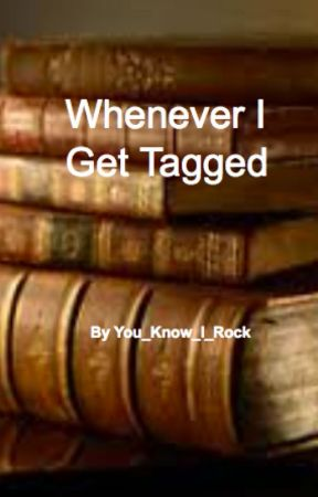 Whenever I get tagged  - I got tagged! Why on earth was I tagged