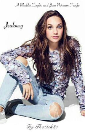 Jealousy(A Maddie Ziegler and Jace Norman Fanfic) by Thedork2o