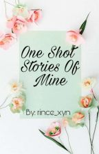One Shot Stories Of Mine by rince_xyn