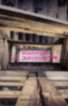 Wiadomość od...|Jednorożec |♥♥ by jednorozec05
