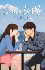 Come To Me | A Park Hyungsik Fanfiction by blu_blu_skye