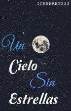 Un Cielo Sin Estrellas© by ICEHEART333