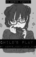 Child's Play (OHSHC x reader)  by nerds_need_love_too