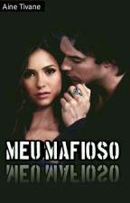Meu Mafioso #1 ( Trilogia Mafiosos Dominados) by Aine_Tivane