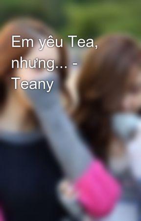 Em yêu Tea, nhưng... - Teany by dancy2207