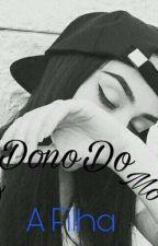 A Filha Do Dono Do Morro || Em Pausa || by Binny1702