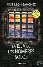 LA ISLA DE LOS HOMBRES SOLOS by IrvinsVillalobos3