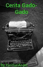 Cerita Gado-Gado by YuriYuriAnAn