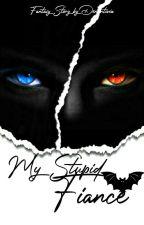 My Stupid Fiance by Dementivia