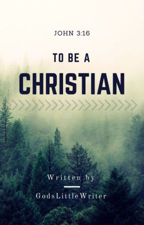 To Be A Christian (New) by GodsLittleWriter
