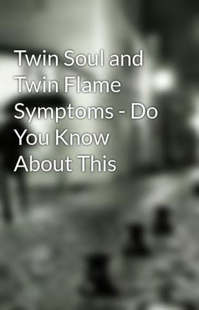 Twin Soul and Twin Flame Symptoms - Do You Know About This - Wattpad