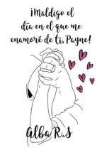¡Maldigo el día en el que me enamoré de ti, Payne! by xXInTheLonelyHourXx