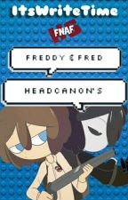 Freddy & Fred Headcanon's #FNAFHS by ItsWriteTime