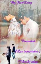 Eternidad(Los inmortales ) (Jikook) adap. by JeonLeisy
